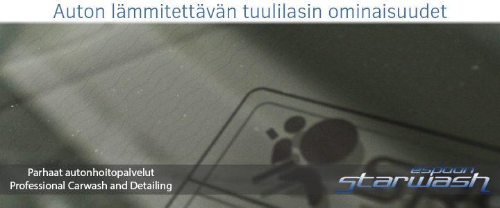 Auton lämmitettävän tuulilasin ominaisuudet espoon autolasit